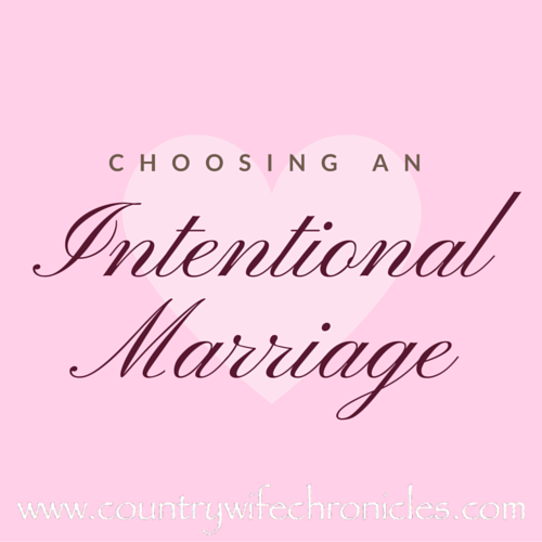 Choosing an Intentional Marriage at Country Wife Chronicles