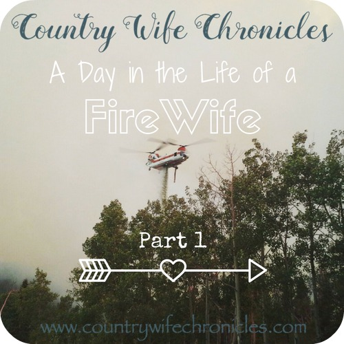 A Day in the Life of a Fire Wife-Part 1; Country Wife Chronicles