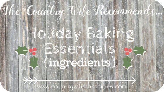The Country Wife Recommends...Holiday Baking Essentials {Ingredients}