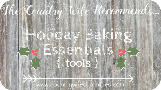 The Country Wife Recommends...Holiday Baking Essentials {Tools}