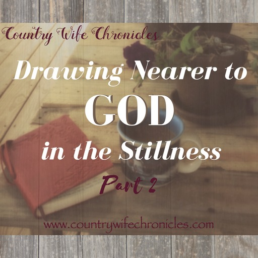 Drawing Nearer to God in the Stillness--Part 2 Feature Image